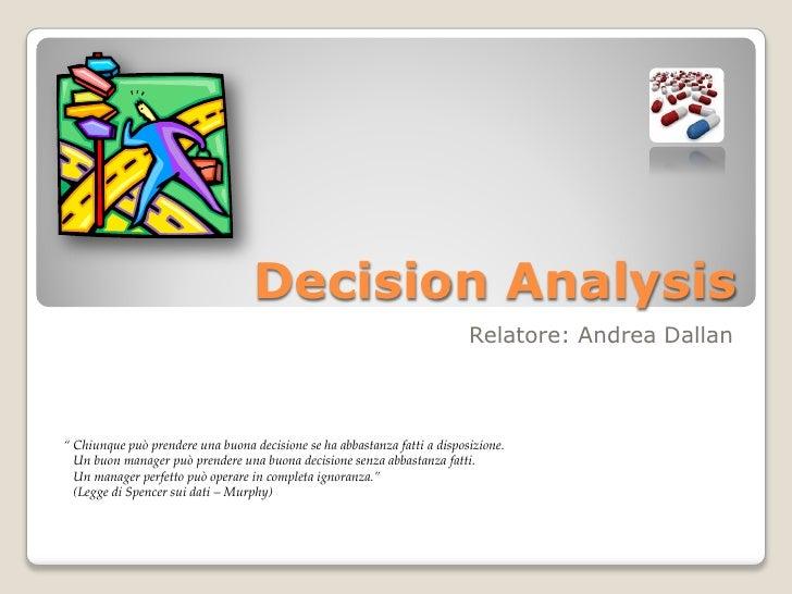 "Decision Analysis                                                                            Relatore: Andrea Dallan    "" ..."