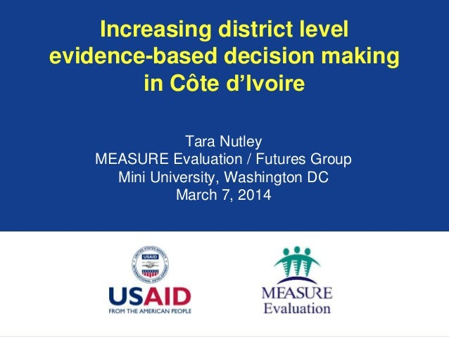 Increasing district level evidence-based decision making in Côte d'Ivoire Tara Nutley MEASURE Evaluation / Futures Group M...