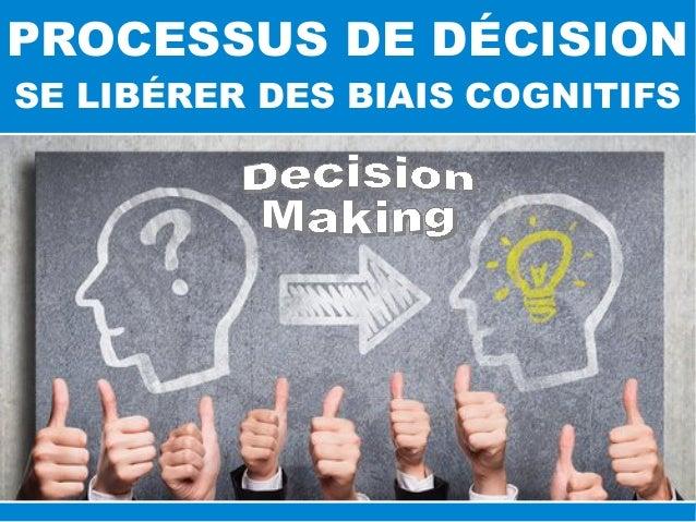 PROCESSUS DE DÉCISION SE LIBÉRER DES BIAIS COGNITIFS