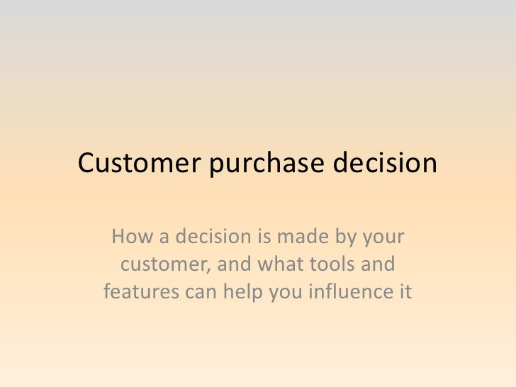 Customer purchase decision<br />How a decision is made by your customer, and what tools and features can help you influenc...