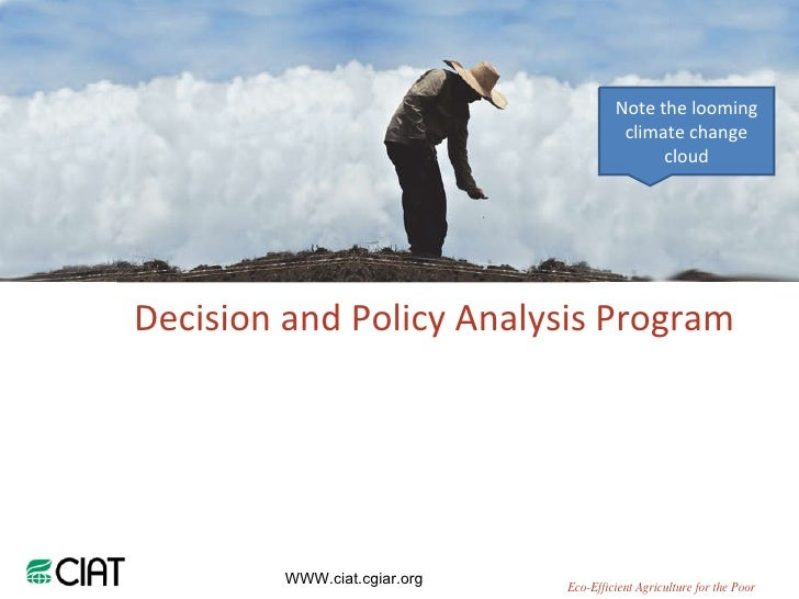 WWW.ciat.cgiar.org Decision and Policy Analysis Program Eco-Efficient Agriculture for the Poor Note the looming climate ch...
