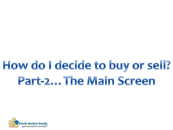 How do I decide to buy or sell?<br />Part-2…The Main Screen<br />