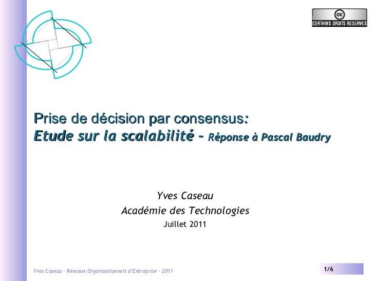Prise de décision par consensus : Etude sur la scalabilité –  Réponse à Pascal Baudry Yves Caseau Académie des Technologie...