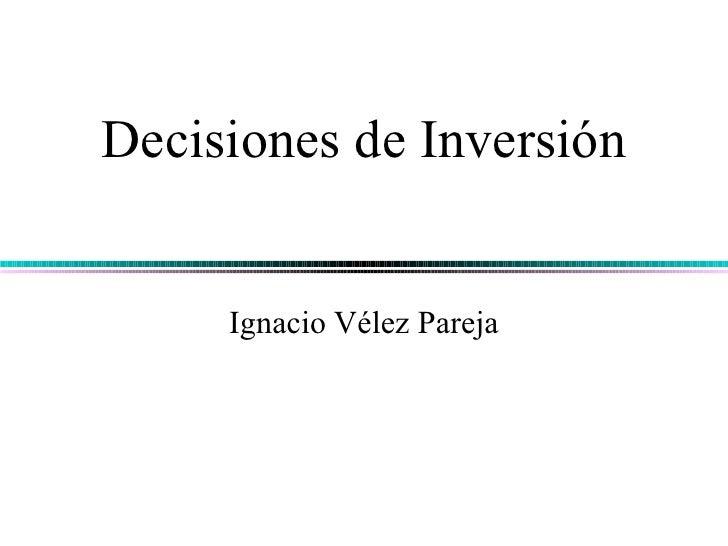 Decisiones de Inversión Ignacio Vélez Pareja