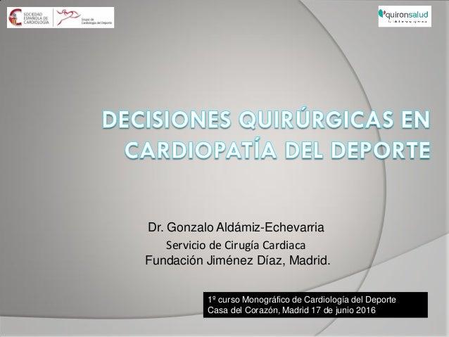 Dr. Gonzalo Aldámiz-Echevarria Servicio de Cirugía Cardiaca Fundación Jiménez Díaz, Madrid. 1º curso Monográfico de Cardio...