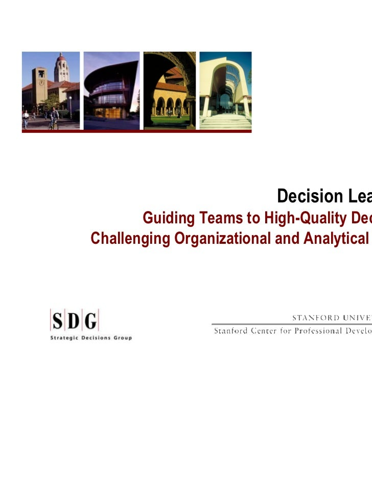 Decision Leadership       Guiding Teams to High-Quality Decisions inChallenging Organizational and Analytical Contexts