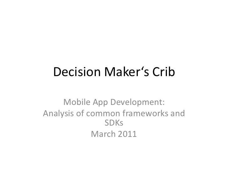 Decision Maker's Crib     Mobile App Development:Analysis of common frameworks and               SDKs             March 2011