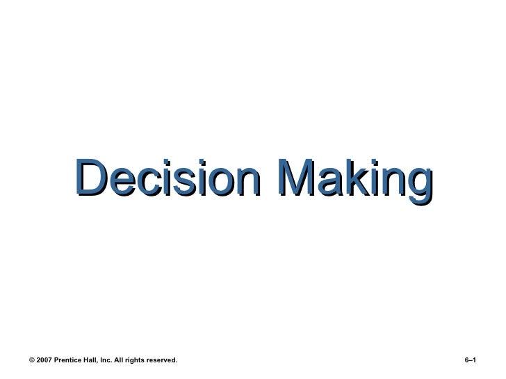 <ul><li>Decision Making </li></ul>© 2007 Prentice Hall, Inc. All rights reserved.  6–