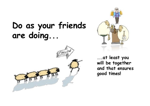 Do as your friends are doing... ...at least you will be together and that ensures good times!