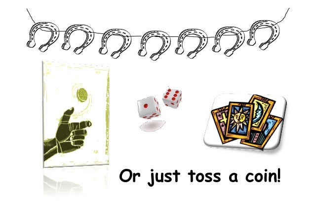 Or just toss a coin!