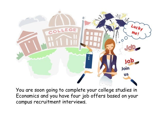 You are soon going to complete your college studies in Economics and you have four job offers based on your campus recruit...