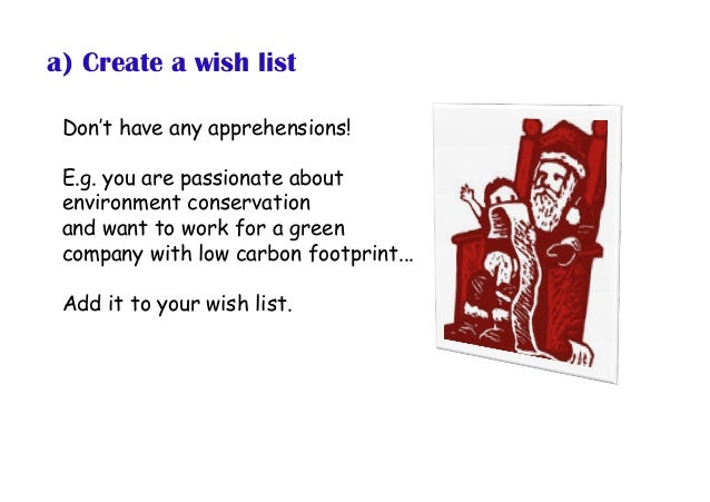 a)Create a wish list Don't have any apprehensions! E.g. you are passionate about environment conservation and want to wor...