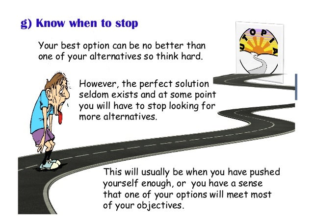 Your best option can be no better than one of your alternatives so think hard. However, the perfect solution seldom exists...