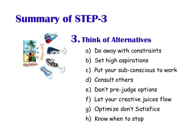 a) Do away with constraints b) Set high aspirations c) Put your sub-conscious to work d) Consult others e) Don't pre-...