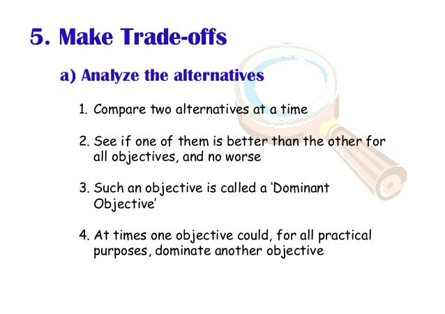 a) Analyze the alternatives 1.Compare two alternatives at a time 2.See if one of them is better than the other for all o...