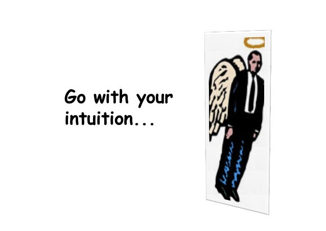 Go with your intuition...
