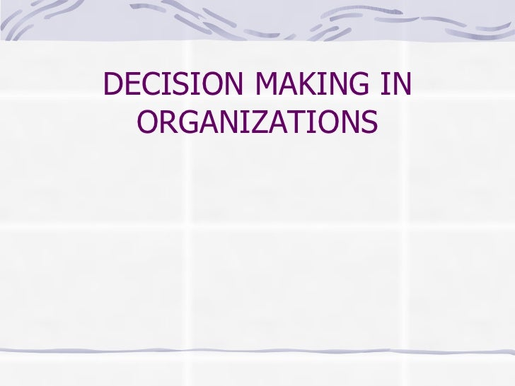 DECISION MAKING IN ORGANIZATIONS