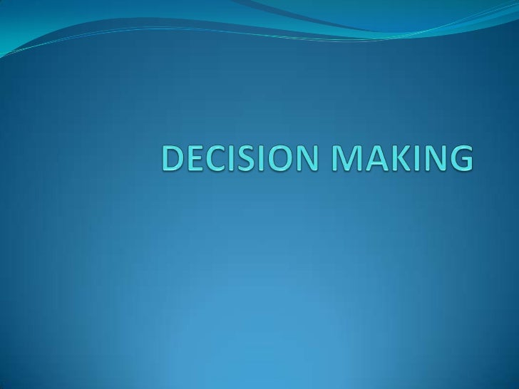 WHAT IS DECISION MAKING ????????????
