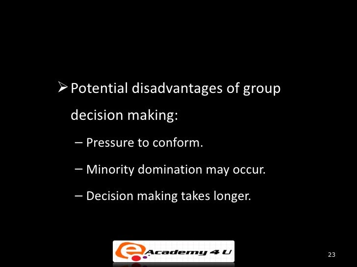 advantages and disadvantages of group decision making versus individual decision making Advantages and disadvantages of group decision making  once managers have determined the extent to which the advantages & disadvantages  group versus individual.