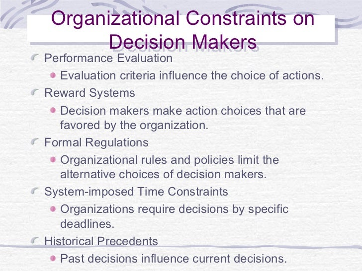 organizational constraints in decision making We'll help you create the right organisational design to support theory of  for  an organisation to truly flourish, decision-making powers need to be at the lowest .
