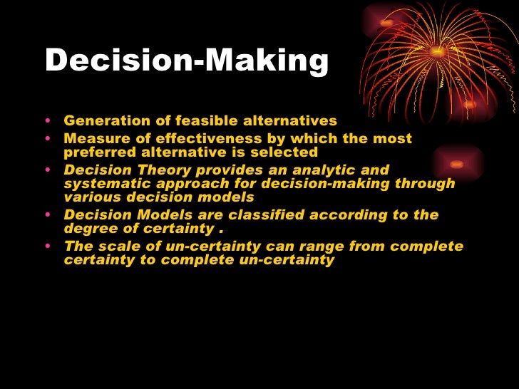 Decision-Making <ul><li>Generation of feasible alternatives </li></ul><ul><li>Measure of effectiveness by which the most p...