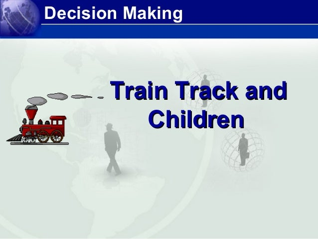 Decision Making Train Track andTrain Track and ChildrenChildren