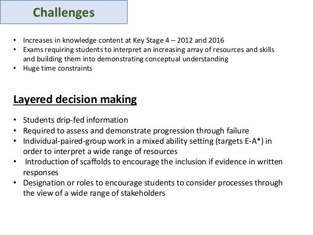 Challenges • Increases in knowledge content at Key Stage 4 – 2012 and 2016 • Exams requiring students to interpret an incr...