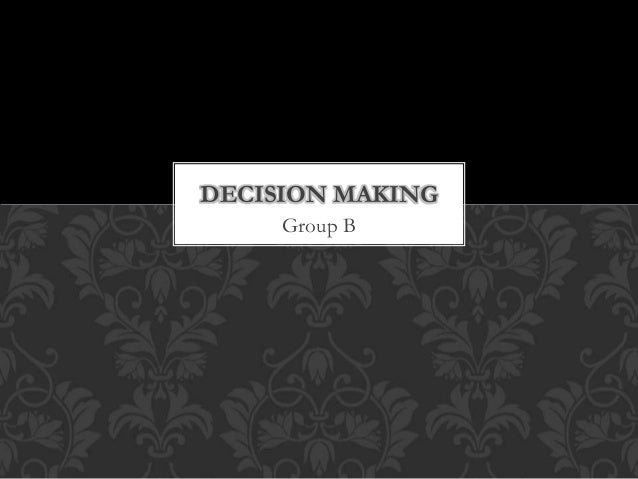 Group B DECISION MAKING