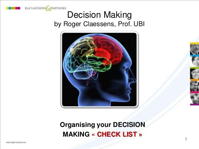 Decision Making by Roger Claessens, Prof. UBI  Organising your DECISION MAKING « CHECK LIST »  1