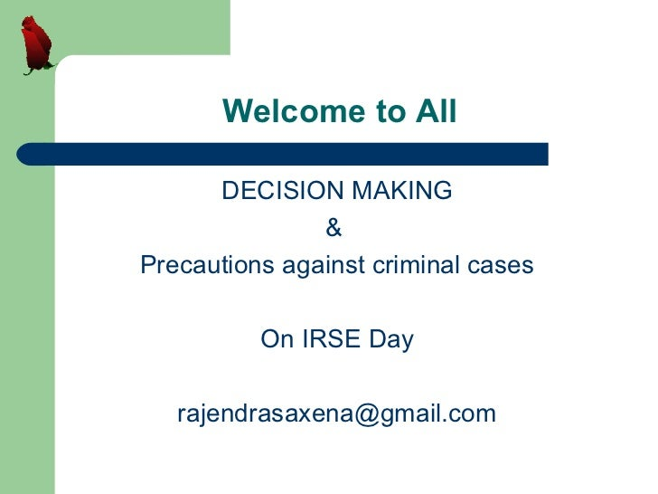 Welcome to All      DECISION MAKING               &Precautions against criminal cases          On IRSE Day   rajendrasaxen...