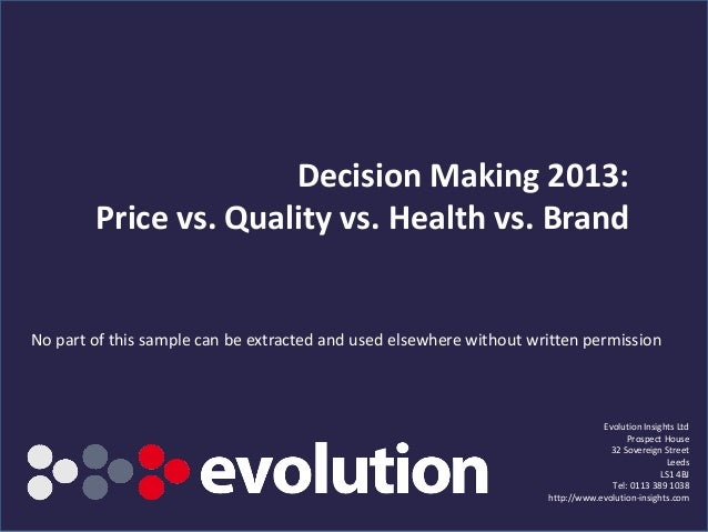 Decision Making 2013: Price vs. Quality vs. Health vs. Brand Evolution Insights Ltd Prospect House 32 Sovereign Street Lee...