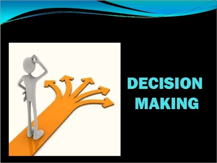    Define Decision Making   Importance of Decision Making   Factors in making Decision   Art of Decision Making   Pro...