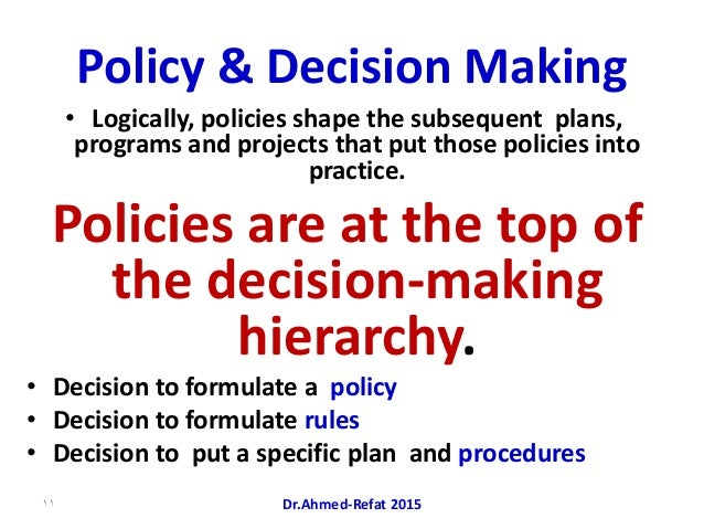 Policy & Decision Making • Logically, policies shape the subsequent plans, programs and projects that put those policies i...