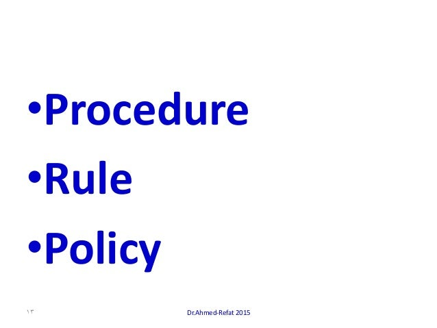 •Procedure •Rule •Policy Dr.Ahmed-Refat 201513