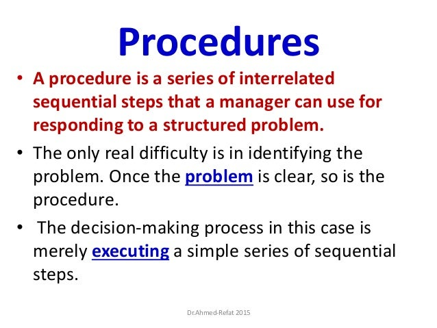 Procedures • A procedure is a series of interrelated sequential steps that a manager can use for responding to a structure...