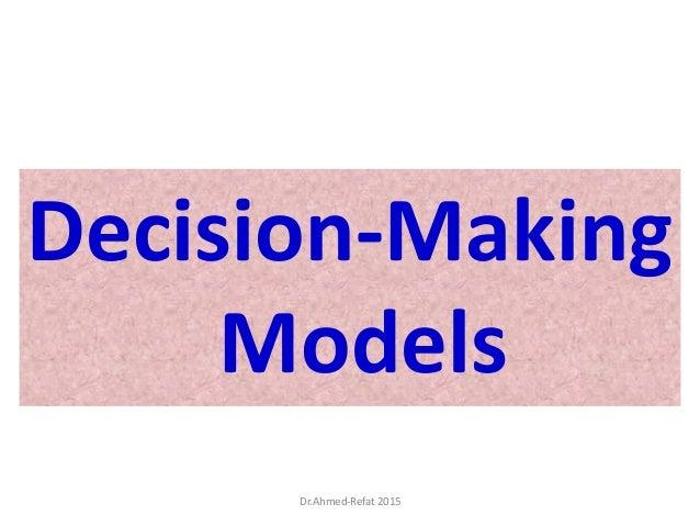 Decision-Making Models Dr.Ahmed-Refat 2015