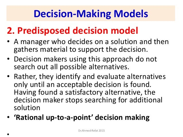 Decision-Making Models 2. Predisposed decision model • A manager who decides on a solution and then gathers material to su...