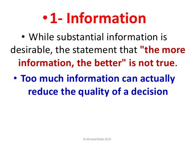 """•1- Information • While substantial information is desirable, the statement that """"the more information, the better"""" is not..."""