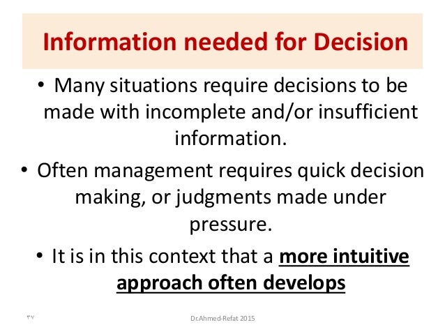 • Many situations require decisions to be made with incomplete and/or insufficient information. • Often management require...