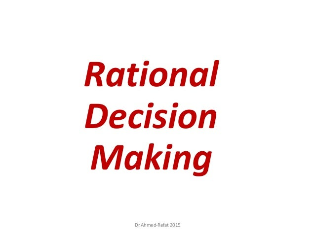Dr.Ahmed-Refat 2015 Rational Decision Making