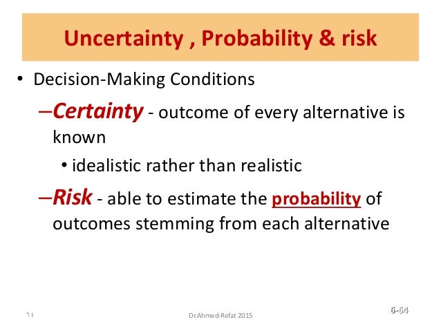 • Decision-Making Conditions –Certainty - outcome of every alternative is known • idealistic rather than realistic –Risk -...