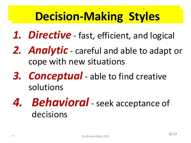 Decision-Making Styles 1. Directive - fast, efficient, and logical 2. Analytic - careful and able to adapt or cope with ne...