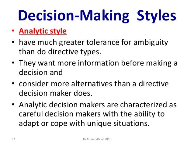 Decision-Making Styles • Analytic style • have much greater tolerance for ambiguity than do directive types. • They want m...