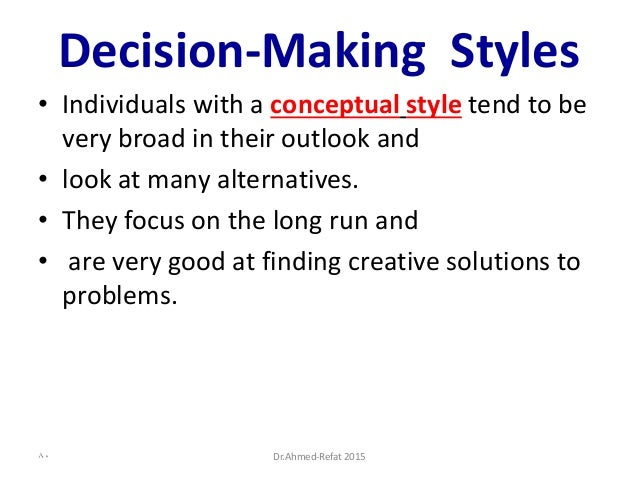 Decision-Making Styles • Individuals with a conceptual style tend to be very broad in their outlook and • look at many alt...
