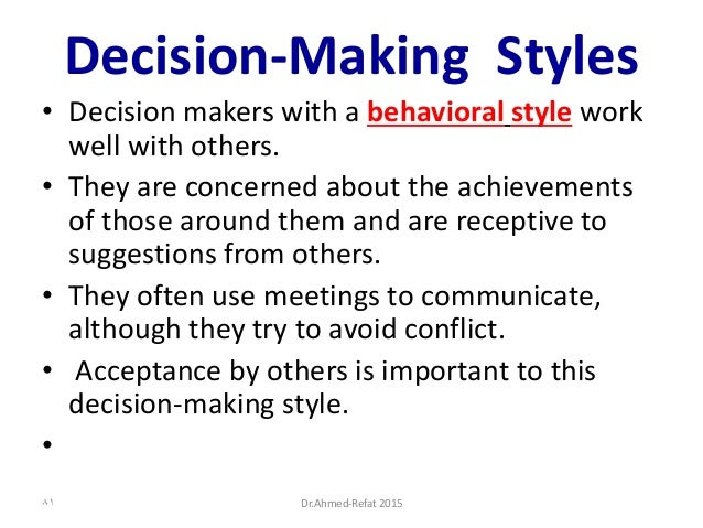 Decision-Making Styles • Decision makers with a behavioral style work well with others. • They are concerned about the ach...