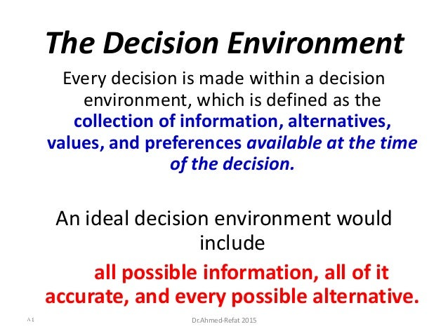 The Decision Environment Every decision is made within a decision environment, which is defined as the collection of infor...
