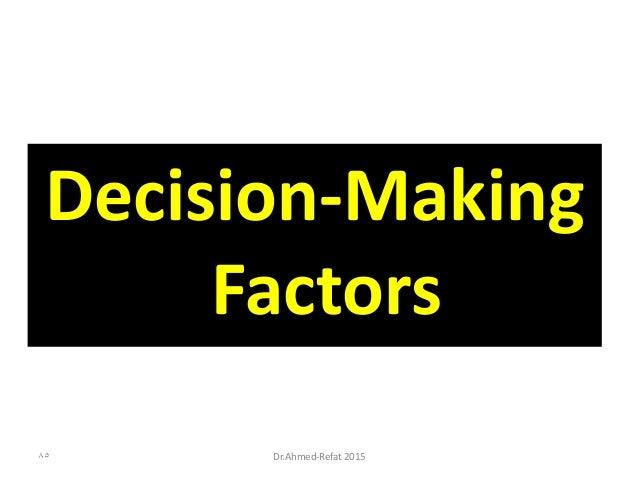 Decision-Making Factors Dr.Ahmed-Refat 201585