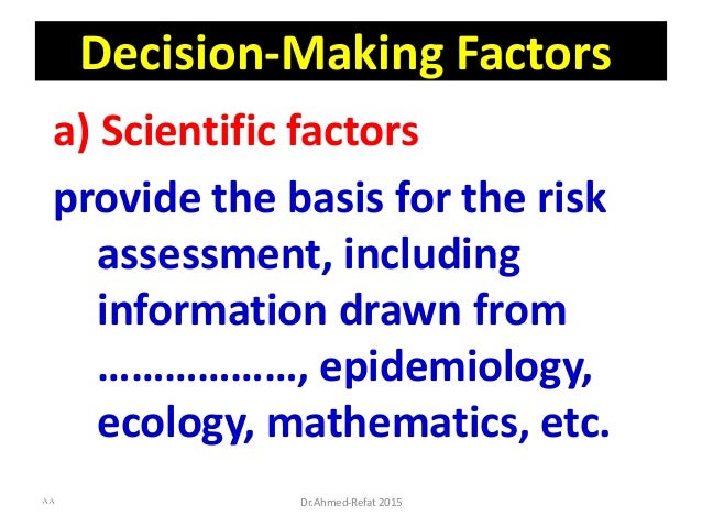 Decision-Making Factors a) Scientific factors provide the basis for the risk assessment, including information drawn from ...