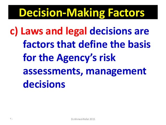 Decision-Making Factors c) Laws and legal decisions are factors that define the basis for the Agency's risk assessments, m...