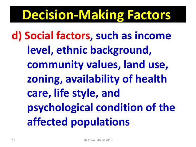 Decision-Making Factors d) Social factors, such as income level, ethnic background, community values, land use, zoning, av...